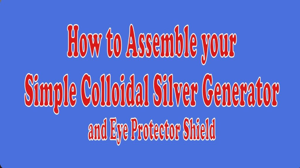 Assembly of Simple Colloidal Silver Generator and Eye Protector shield